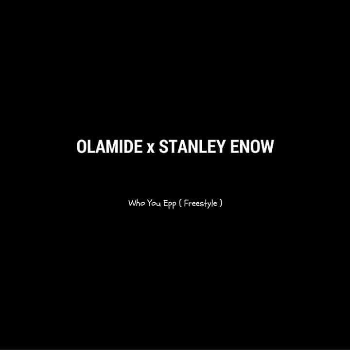 OLAMIDE FT STANLEY ENOW - WHO YOU EPP