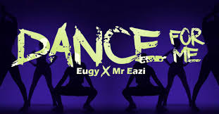 EUGY FT MR EAZI - DANCE  FOR ME