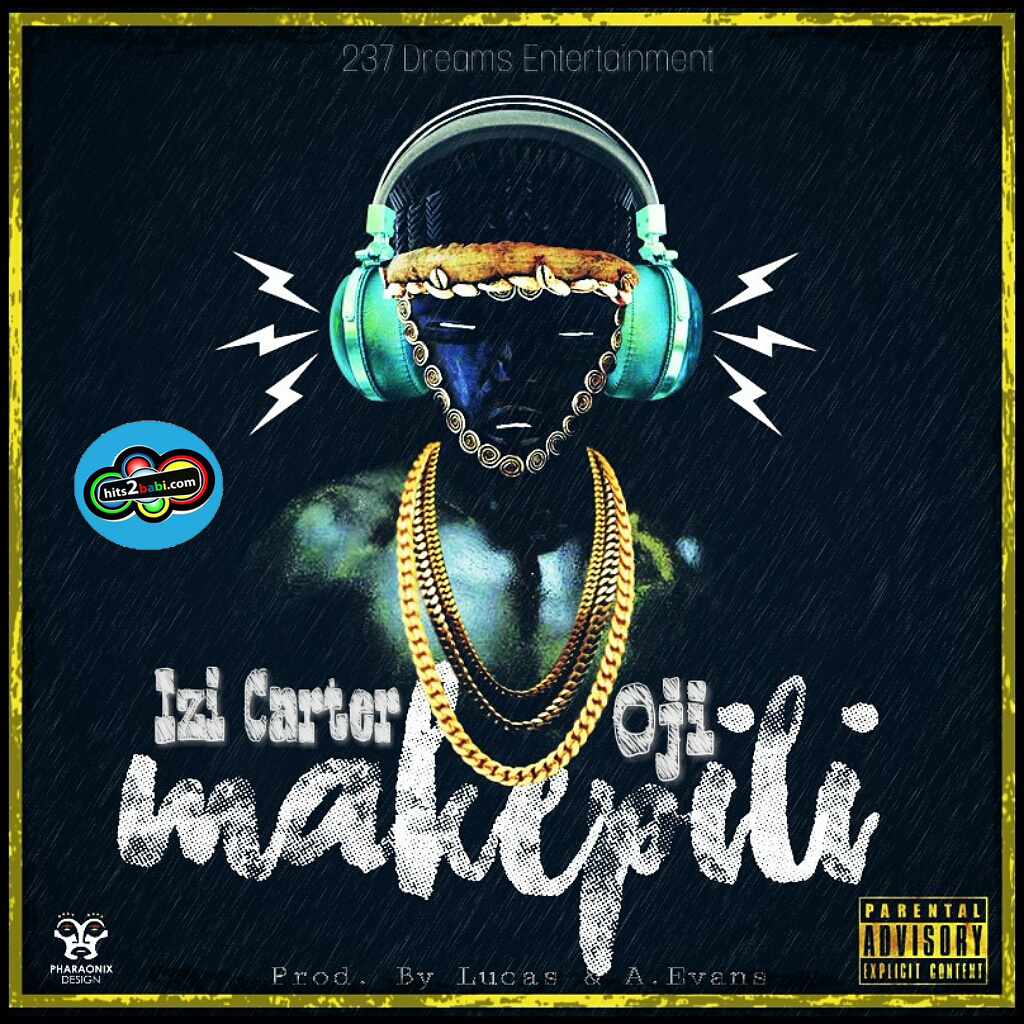IZI CARTER FT OJI - MAKEPILI