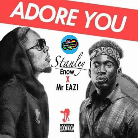STANLEY ENOW FT MR EAZI - ADORE YOU