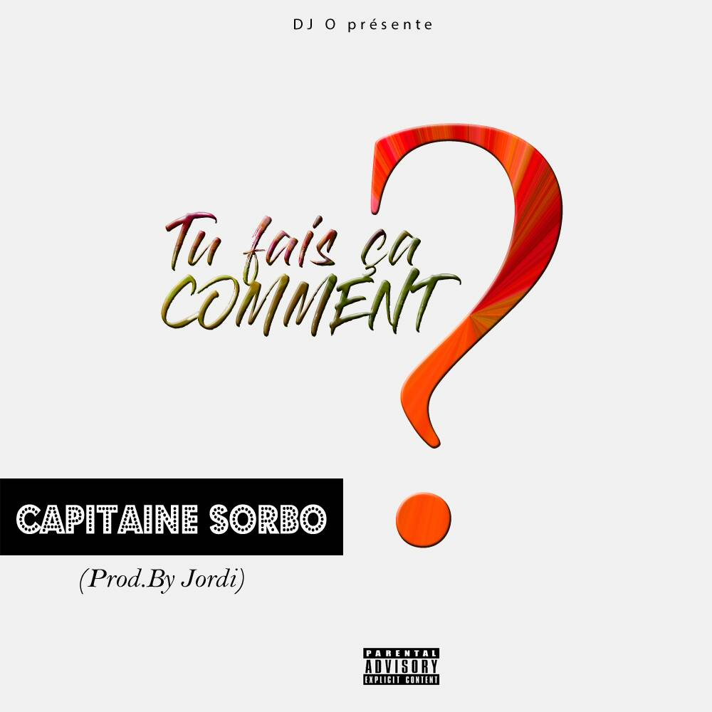 CAPITAINE SORBO - TU FAIS CA COMMENT