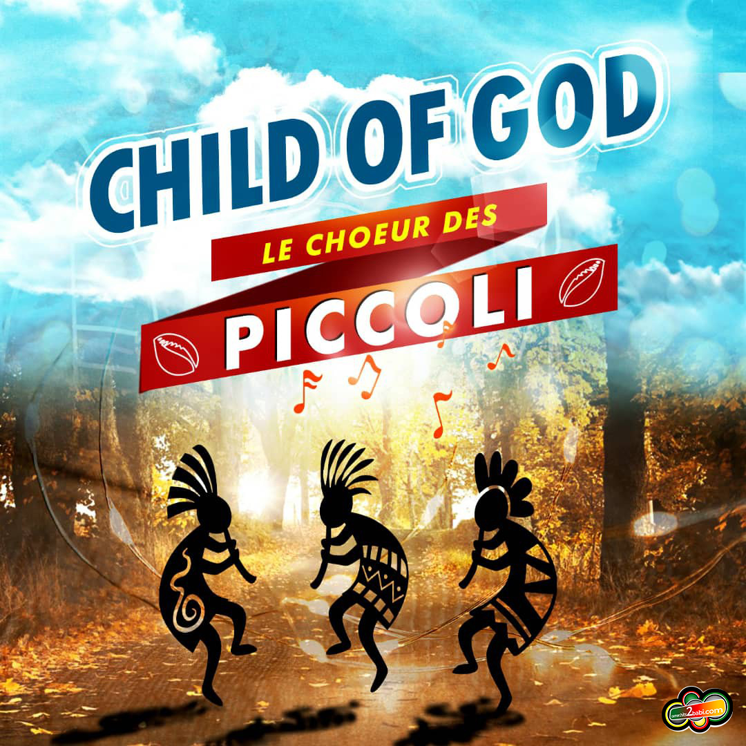LE CHŒUR DES PICCOLI - CHILD OF GOD